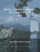 Tiempo, Cosmos Y Religión Del Pueblo Ayuuk  (Mexico)